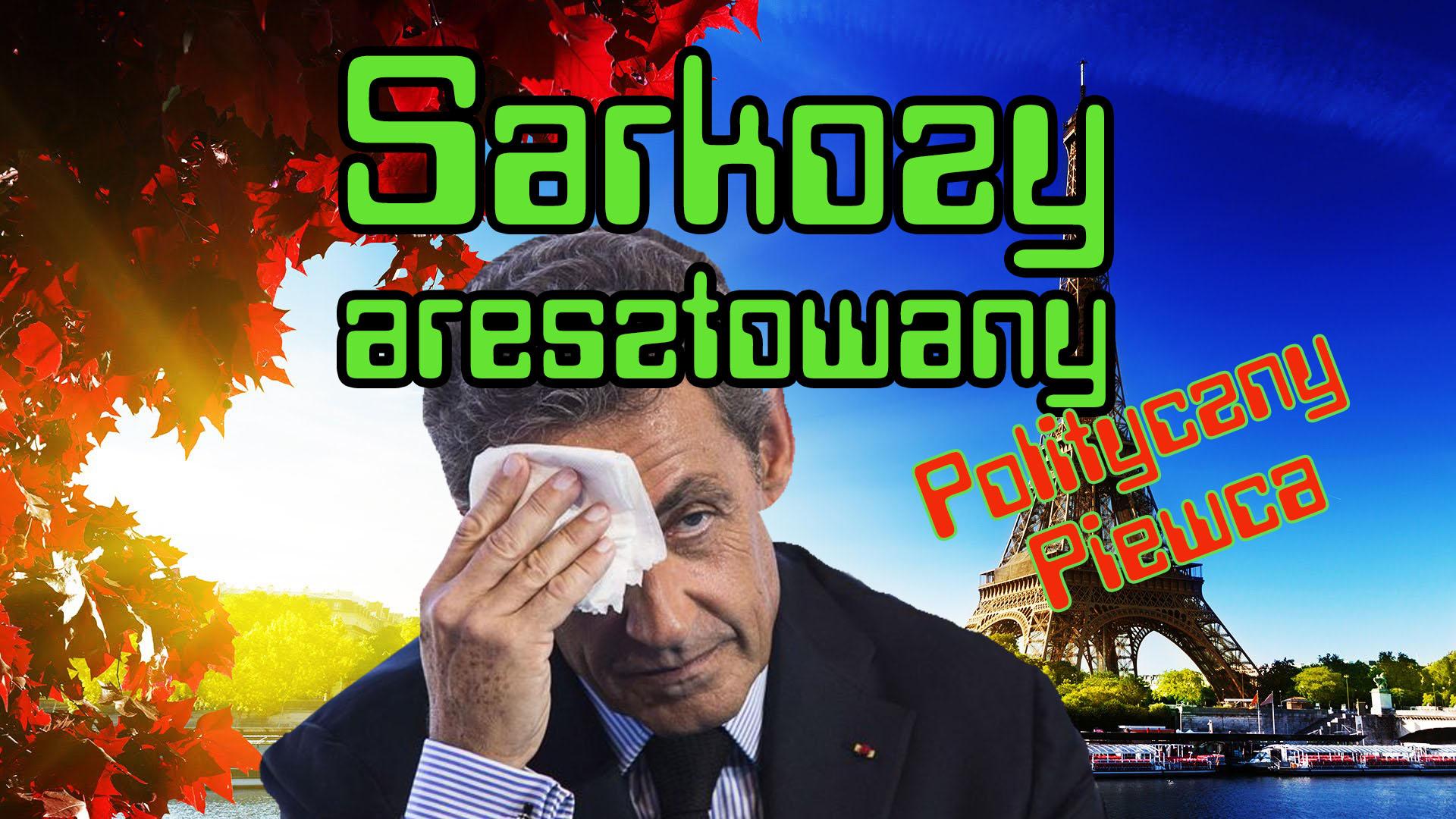 Sarkozy aresztowany – Polityczny Piewca