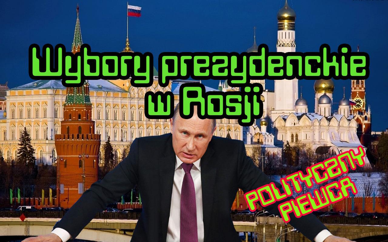 Wybory prezydenckie w Rosji – Polityczny Piewca